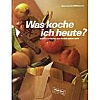 Was koche ich heute ? by Annemarie Wildeisen