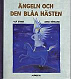 Ängeln och den blåa hästen by Ulf Stark