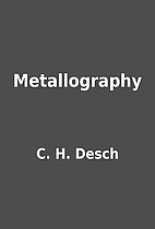 Metallography by C. H. Desch