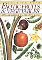 Exotic Fruits and Vegetables by Jane Grigson