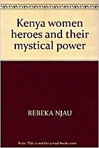 Kenya women heroes and their mystical power…