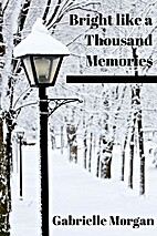 Bright Like a Thousand Memories by Gabrielle…