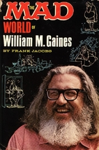 The Mad World of William M. Gaines by Frank…
