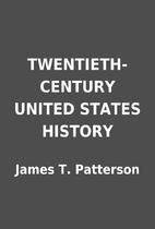 TWENTIETH-CENTURY UNITED STATES HISTORY by…