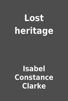Lost heritage by Isabel Constance Clarke