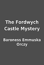 The Fordwych Castle Mystery by Baroness…