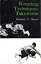 Wrestling Techniques:Takedowns by Richard C…
