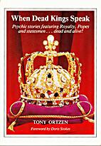 When Dead Kings Speak by Tony Ortzen