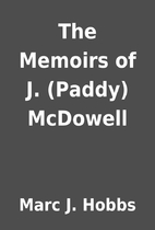 The Memoirs of J. (Paddy) McDowell by Marc…