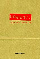Urgent, Unheard Stories by Roxane Gay