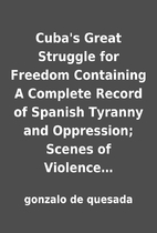 Cuba's Great Struggle for Freedom Containing…