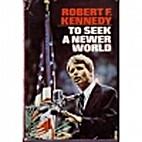 To Seek a Newer World by Robert F. Kennedy