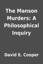 The Manson Murders: A Philosophical Inquiry…