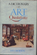 A Dictionary of Art Quotations by Ian…