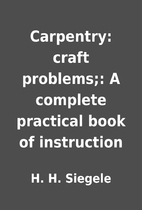 Carpentry: craft problems;: A complete…