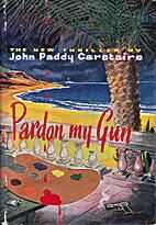 Pardon My Gun by John Paddy Carstairs