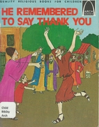 He Remembered to Say Thank You (Arch Books)…