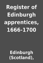 Register of Edinburgh apprentices, 1666-1700…