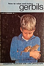 How to Raise and Train Gerbils by D. C.…