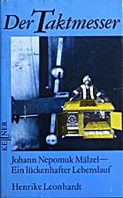 Der Taktmesser : Johann Nepomuk Mälzel -…