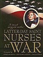 Latter-day Saint Nurses at War: A Story of…