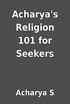 Acharya's Religion 101 for Seekers by…