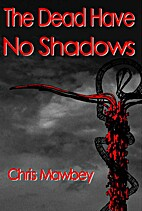 The Dead Have No Shadows by Chris Mawbey