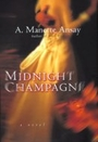 MIDNIGHT CHAMPAGNE - A.Manette Ansay