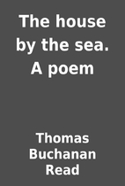 The house by the sea. A poem by Thomas…
