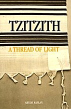Tzitzith: A Thread of Light by Aryeh Kaplan