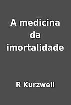 A medicina da imortalidade by R Kurzweil