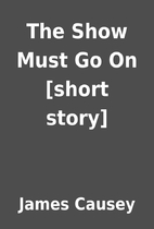 The Show Must Go On [short story] by James…