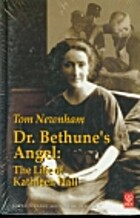 Dr. Bethune's angel. The life of Kathleen…
