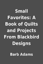 Small Favorites: A Book of Quilts and…