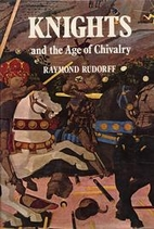 Knights and the Age of Chivalry by Raymond…