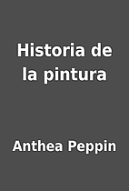 Historia de la pintura by Anthea Peppin