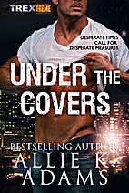 Under the Covers (TREX Book 6) by Allie K.…