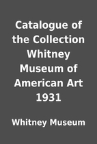 Catalogue of the Collection Whitney Museum…