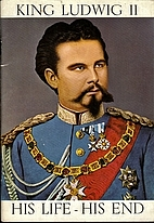 King Ludwig II: His Life - His End by Julius…
