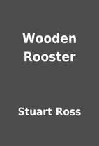 Wooden Rooster by Stuart Ross