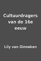 Cultuurdragers van de 16e eeuw by Lily van…