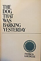 The Dog That Was Barking Yesterday by…