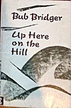 Up here on the hill by Bub Bridger
