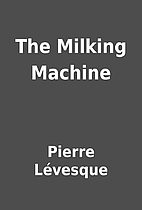 The Milking Machine by Pierre Lévesque