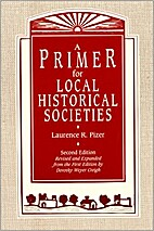A primer for local historical societies by…