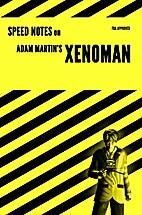 Speed Notes on Adam Martin's Xenoman by Adam…