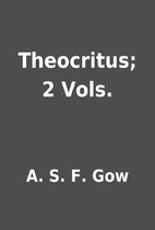 Theocritus; 2 Vols. by A. S. F. Gow