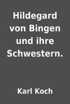 Hildegard von Bingen und ihre Schwestern. by…