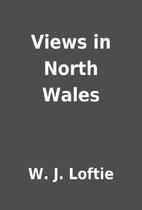 Views in North Wales by W. J. Loftie