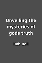 Unveiling the mysteries of gods truth by Rob…